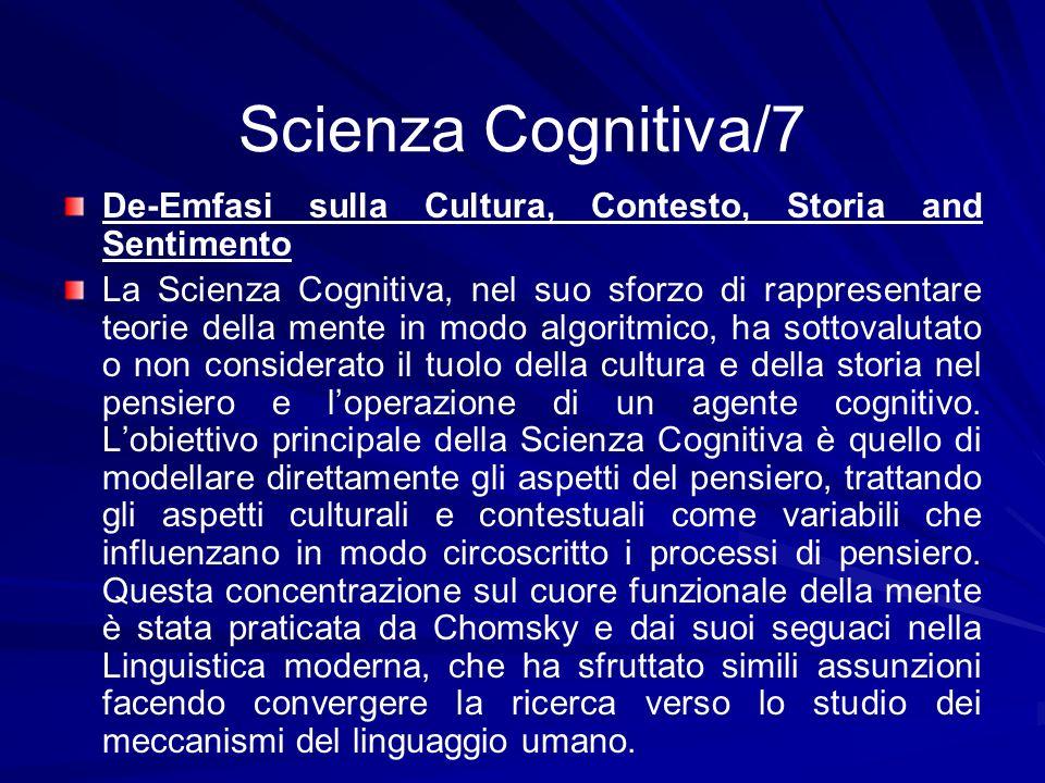 Scienza Cognitiva/7 De-Emfasi sulla Cultura, Contesto, Storia and Sentimento La Scienza Cognitiva, nel suo sforzo di rappresentare teorie della mente