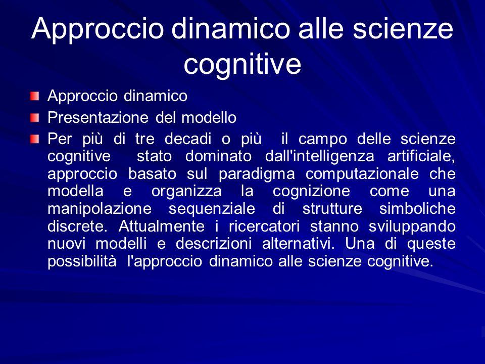 Approccio dinamico alle scienze cognitive Approccio dinamico Presentazione del modello Per più di tre decadi o più il campo delle scienze cognitive st