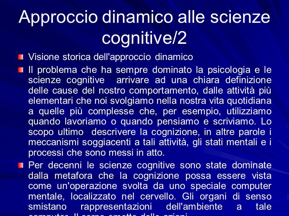 Approccio dinamico alle scienze cognitive/2 Visione storica dell'approccio dinamico Il problema che ha sempre dominato la psicologia e le scienze cogn