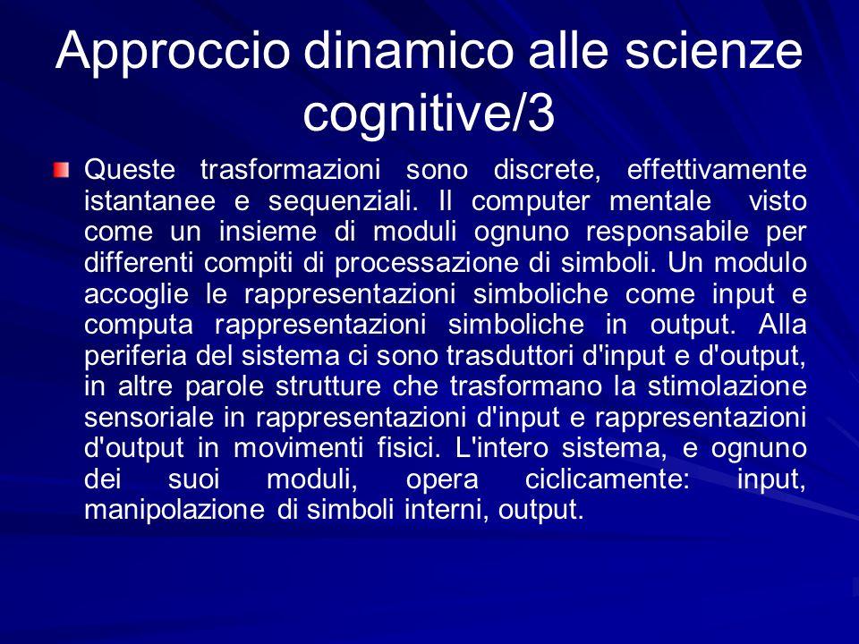 Approccio dinamico alle scienze cognitive/3 Queste trasformazioni sono discrete, effettivamente istantanee e sequenziali. Il computer mentale visto co