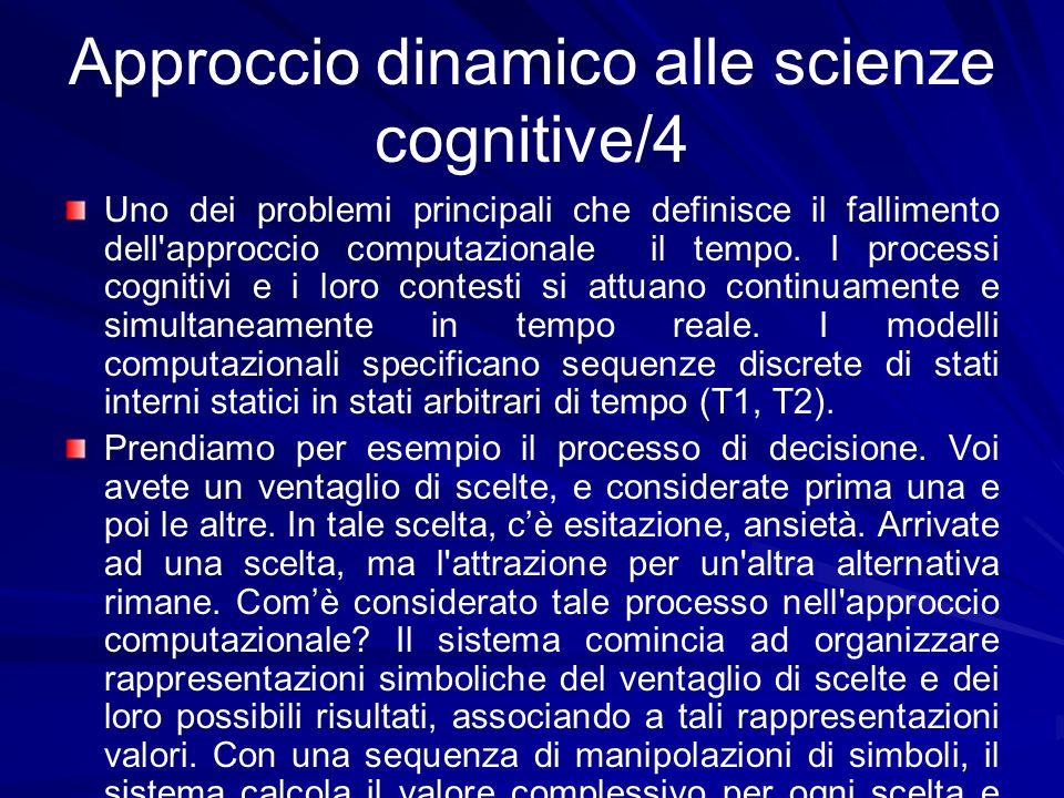 Approccio dinamico alle scienze cognitive/4 Uno dei problemi principali che definisce il fallimento dell'approccio computazionale il tempo. I processi