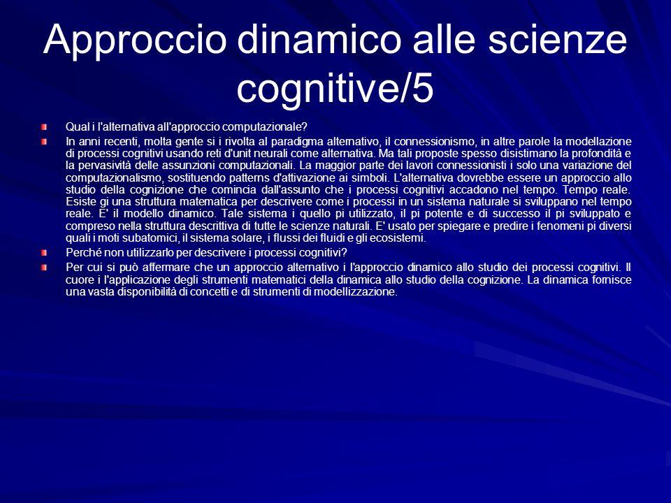 Approccio dinamico alle scienze cognitive/5 Qual i l'alternativa all'approccio computazionale? In anni recenti, molta gente si i rivolta al paradigma