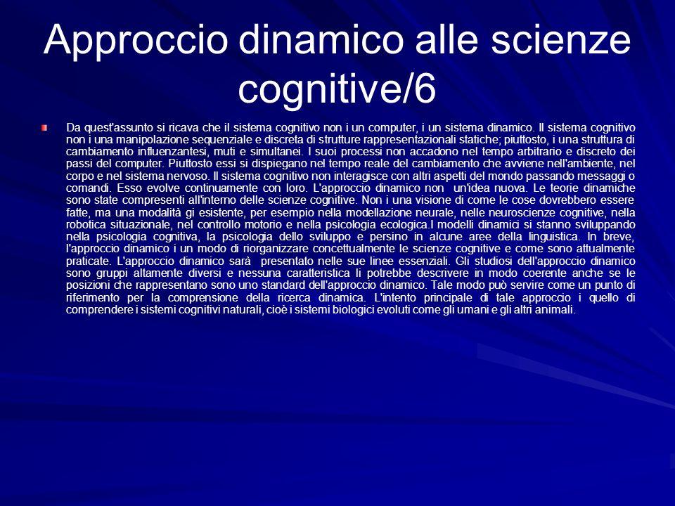 Approccio dinamico alle scienze cognitive/6 Da quest'assunto si ricava che il sistema cognitivo non i un computer, i un sistema dinamico. Il sistema c
