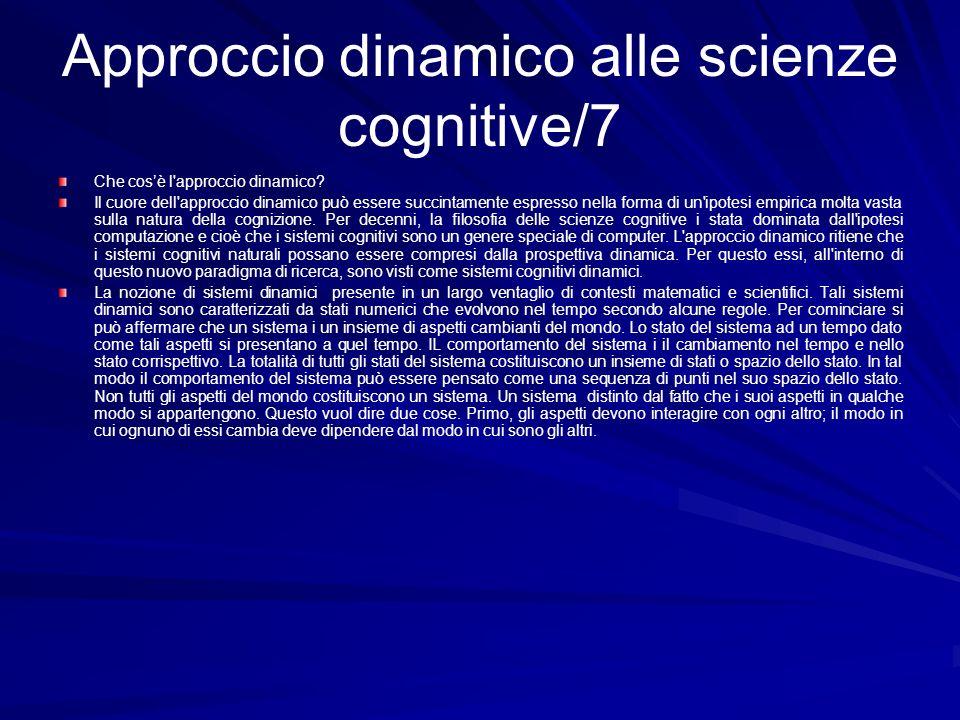 Approccio dinamico alle scienze cognitive/7 Che cosè l'approccio dinamico? Il cuore dell'approccio dinamico può essere succintamente espresso nella fo