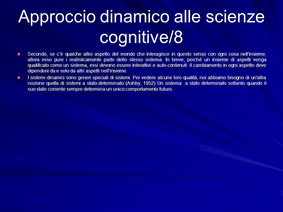 Approccio dinamico alle scienze cognitive/8 Secondo, se cè qualche altro aspetto del mondo che interagisce in questo senso con ogni cosa nell'insieme,