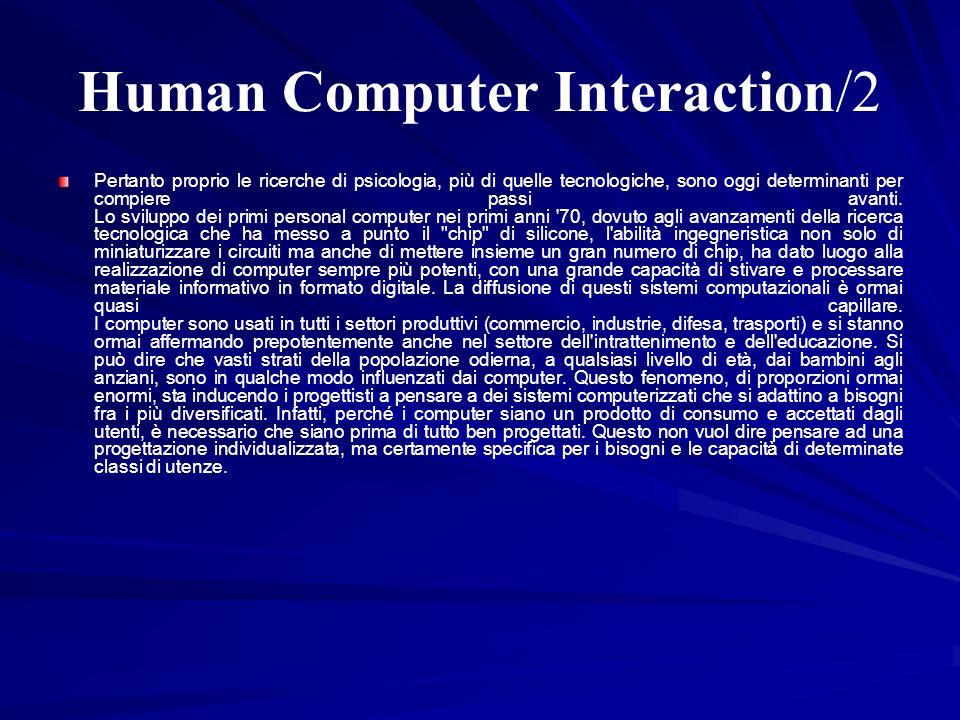 Human Computer Interaction/2 Pertanto proprio le ricerche di psicologia, più di quelle tecnologiche, sono oggi determinanti per compiere passi avanti.