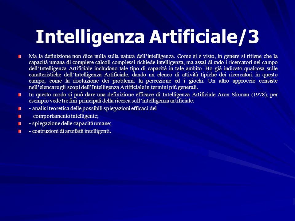 Intelligenza Artificiale/3 Ma la definizione non dice nulla sulla natura dellintelligenza. Come si è visto, in genere si ritiene che la capacità umana