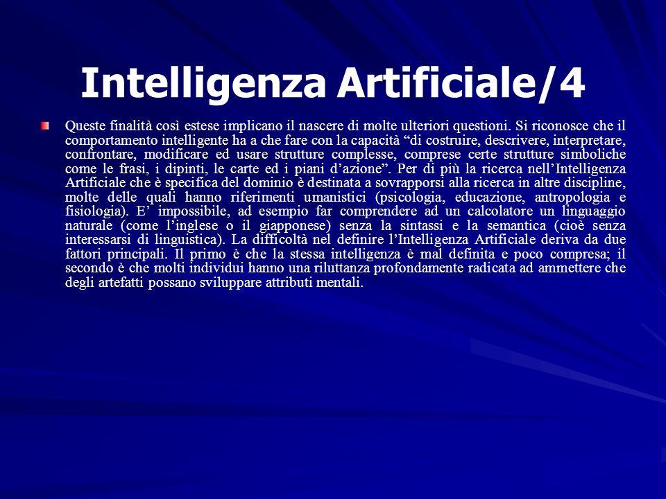 Intelligenza Artificiale/4 Queste finalità così estese implicano il nascere di molte ulteriori questioni. Si riconosce che il comportamento intelligen