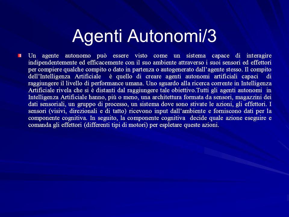 Agenti Autonomi/3 Un agente autonomo può essere visto come un sistema capace di interagire indipendentemente ed efficacemente con il suo ambiente attr