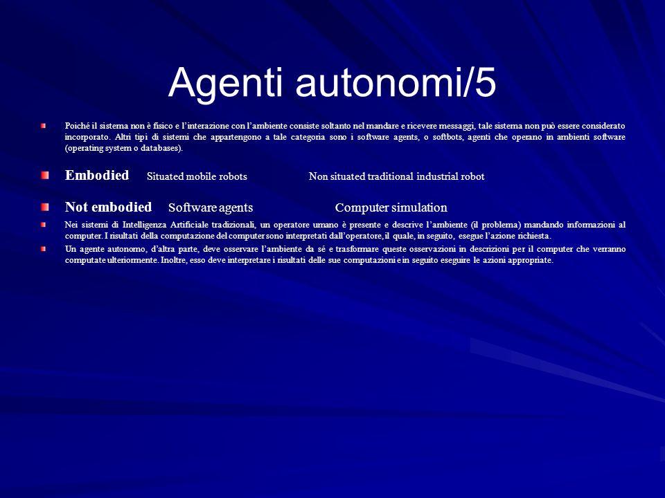Agenti autonomi/5 Poiché il sistema non è fisico e linterazione con lambiente consiste soltanto nel mandare e ricevere messaggi, tale sistema non può