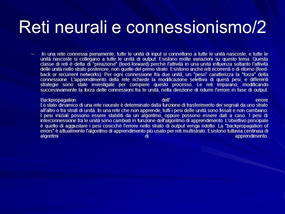 Reti neurali e connessionismo/2 – In una rete connessa pienamente, tutte le unità di input si connettono a tutte le unità nascoste, e tutte le unità n