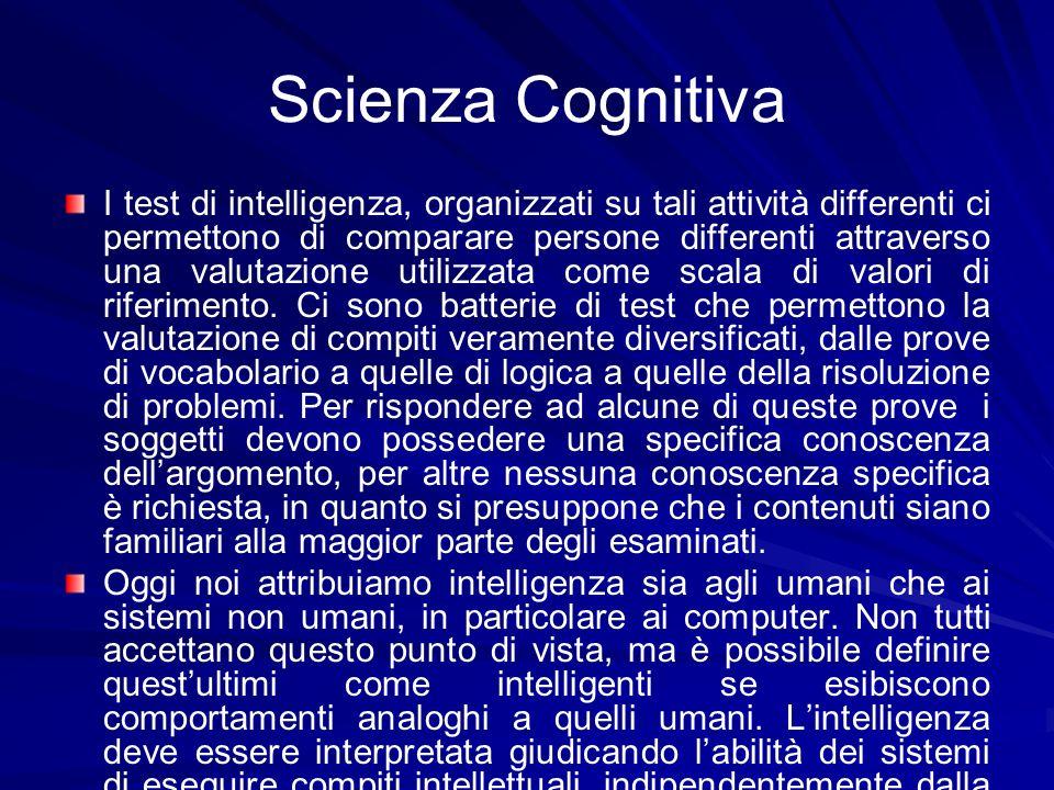 Scienza Cognitiva I test di intelligenza, organizzati su tali attività differenti ci permettono di comparare persone differenti attraverso una valutaz