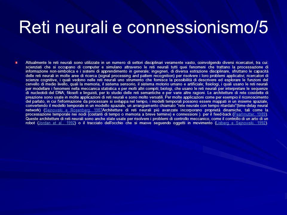 Reti neurali e connessionismo/5 Attualmente le reti neurali sono utilizzate in un numero di settori disciplinari veramente vasto, coinvolgendo diversi