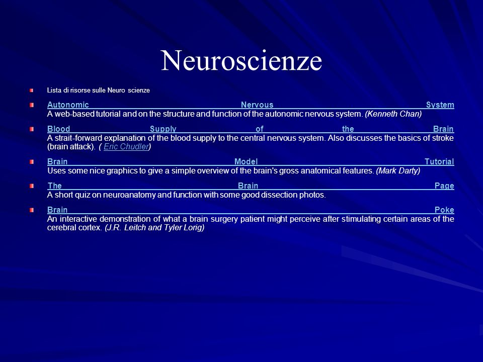Neuroscienze Lista di risorse sulle Neuro scienze Autonomic Nervous System Autonomic Nervous System A web-based tutorial and on the structure and func