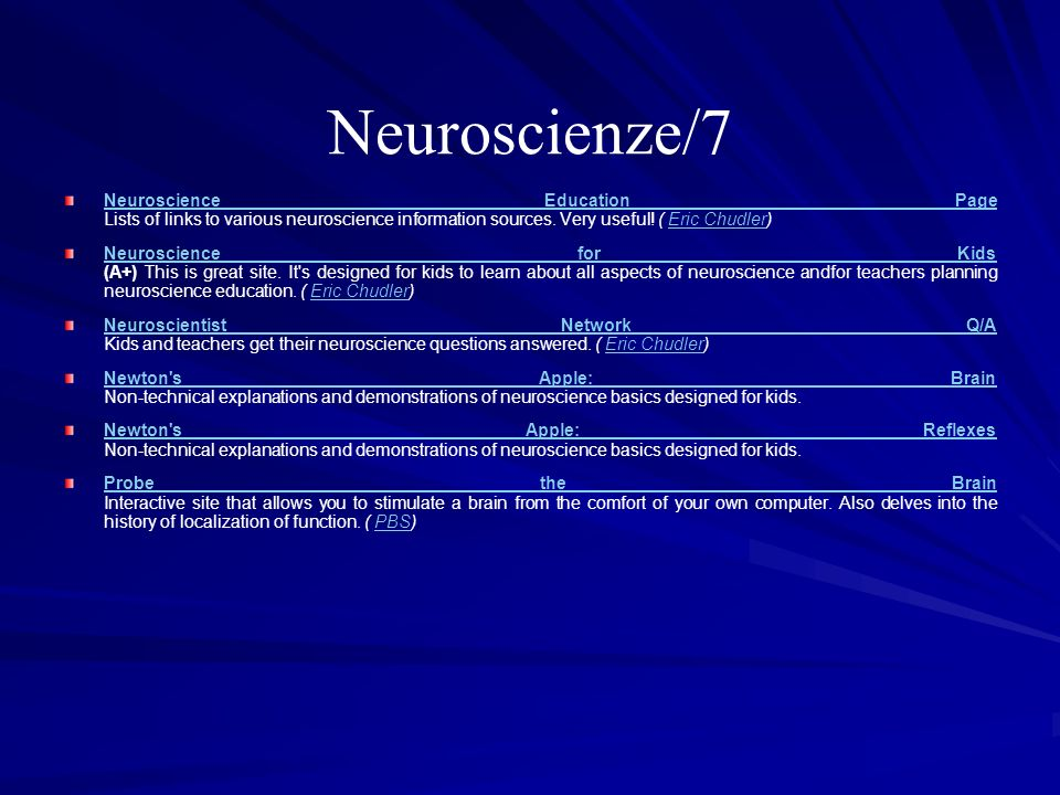 Neuroscienze/7 Neuroscience Education Page Neuroscience Education Page Lists of links to various neuroscience information sources. Very useful! ( Eric