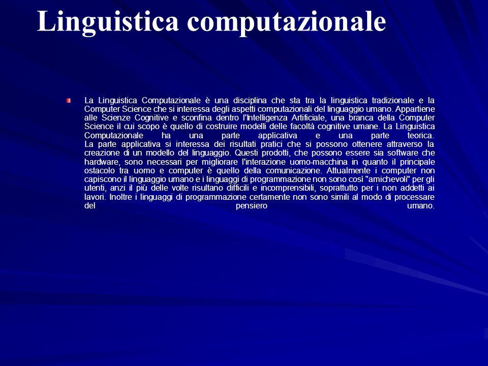 Linguistica computazionale La Linguistica Computazionale è una disciplina che sta tra la linguistica tradizionale e la Computer Science che si interes