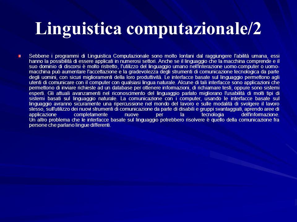 Linguistica computazionale/2 Sebbene i programmi di Linguistica Computazionale sono molto lontani dal raggiungere l'abilità umana, essi hanno la possi