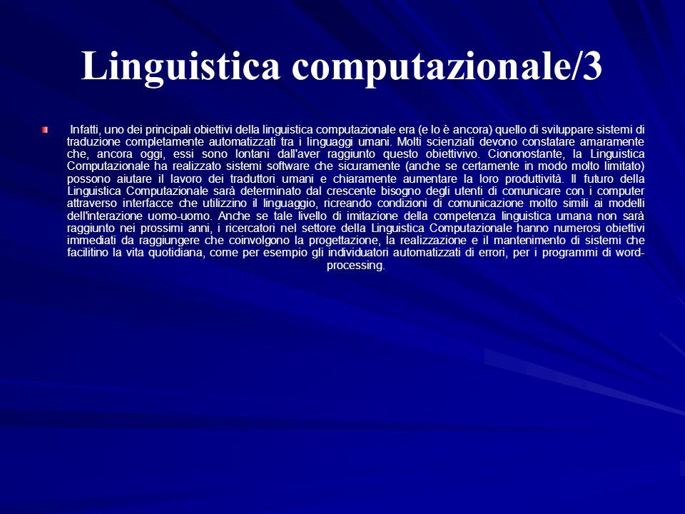 Linguistica computazionale/3 Infatti, uno dei principali obiettivi della linguistica computazionale era (e lo è ancora) quello di sviluppare sistemi d
