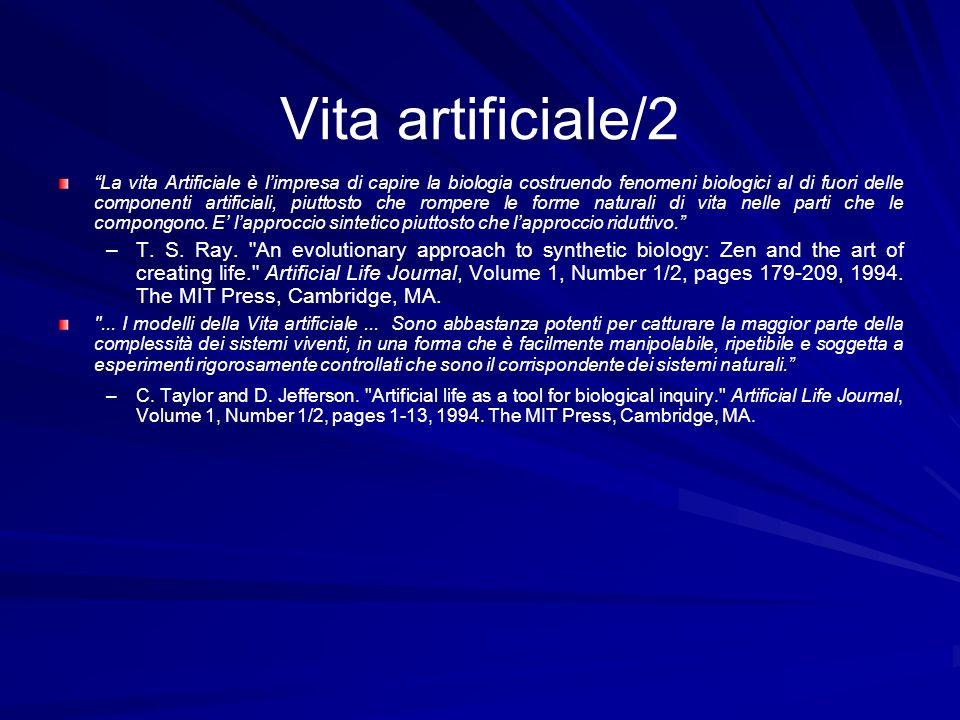 Vita artificiale/2 La vita Artificiale è limpresa di capire la biologia costruendo fenomeni biologici al di fuori delle componenti artificiali, piutto