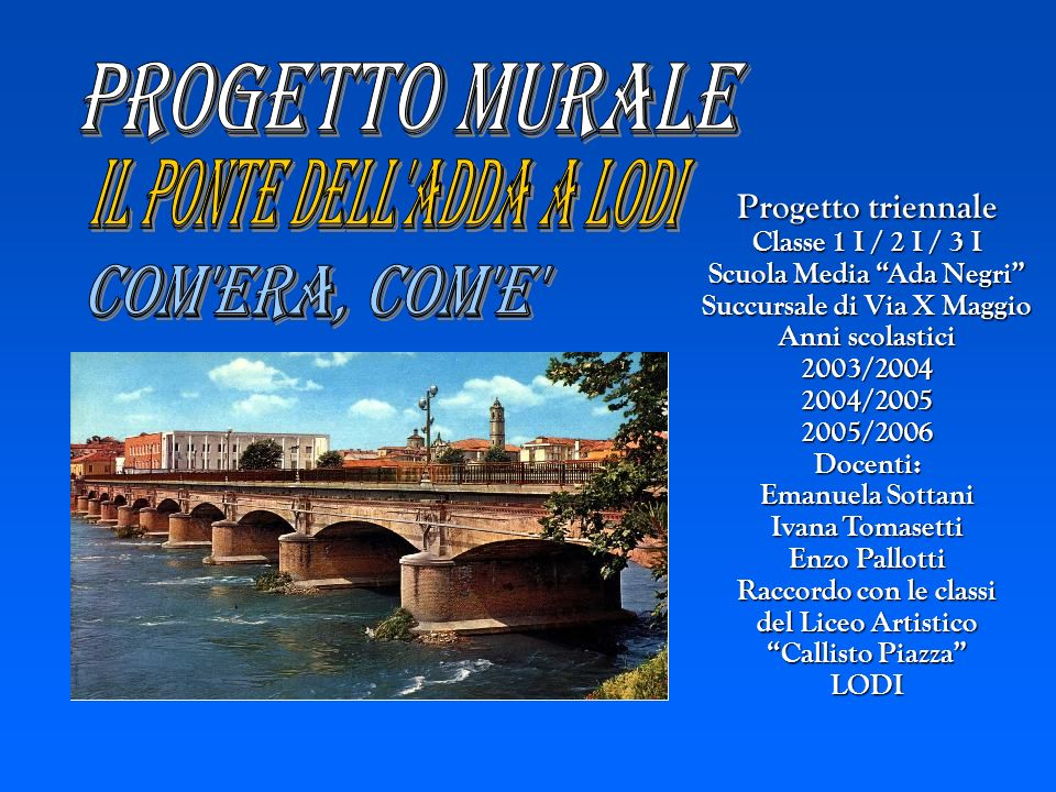 Progetto triennale Classe 1 I / 2 I / 3 I Scuola Media Ada Negri Succursale di Via X Maggio Anni scolastici 2003/20042004/20052005/2006Docenti: Emanue