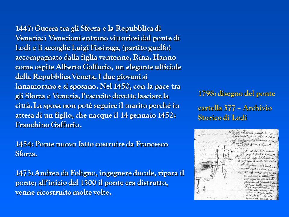 1798: disegno del ponte cartella 377 – Archivio Storico di Lodi cartella 377 – Archivio Storico di Lodi 1447: Guerra tra gli Sforza e la Repubblica di
