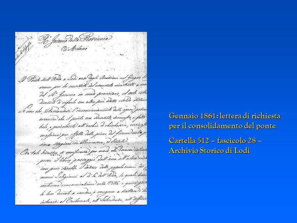 1798: disegno del ponte cartella 377 – Archivio Storico di Lodi Gennaio 1861: lettera di richiesta per il consolidamento del ponte Cartella 512 – fasc