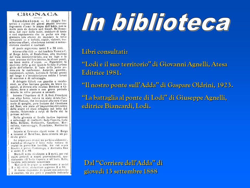 Dal Corriere dellAdda di giovedì 13 settembre 1888 Libri consultati: Lodi e il suo territorio di Giovanni Agnelli, Atesa Editrice 1981. Il nostro pont