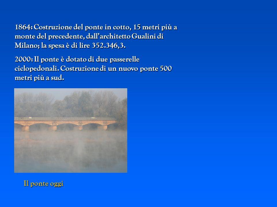 Il ponte oggi 1864: Costruzione del ponte in cotto, 15 metri più a monte del precedente, dallarchitetto Gualini di Milano; la spesa è di lire 352.346,