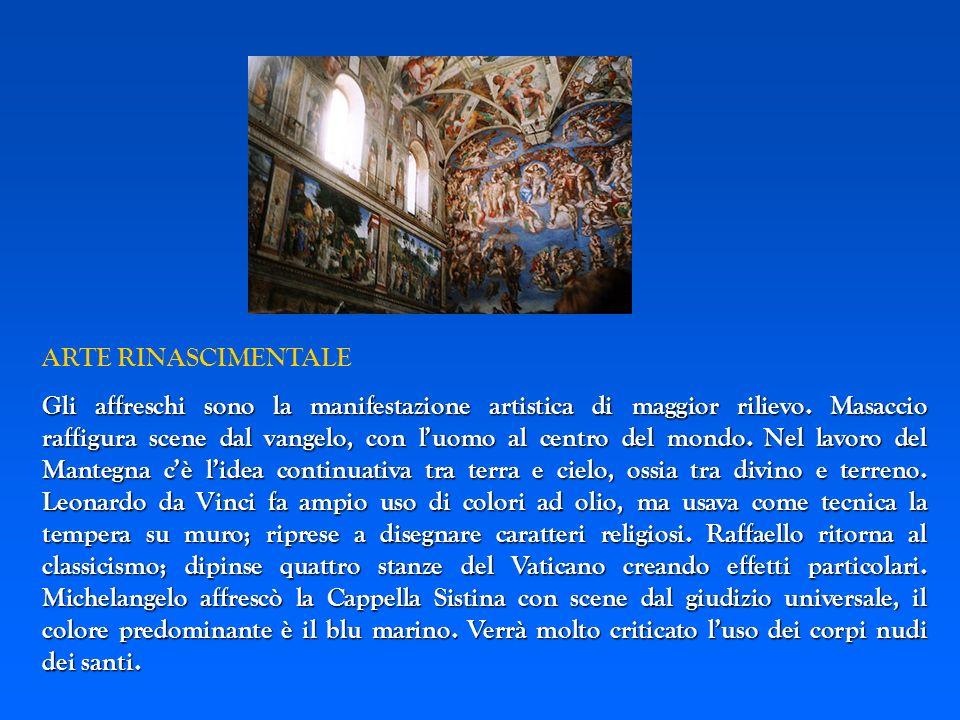 ARTE RINASCIMENTALE Gli affreschi sono la manifestazione artistica di maggior rilievo. Masaccio raffigura scene dal vangelo, con luomo al centro del m
