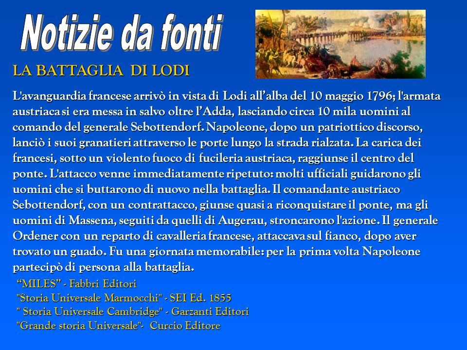 LA BATTAGLIA DI LODI LA BATTAGLIA DI LODI L'avanguardia francese arrivò in vista di Lodi allalba del 10 maggio 1796; l'armata austriaca si era messa i