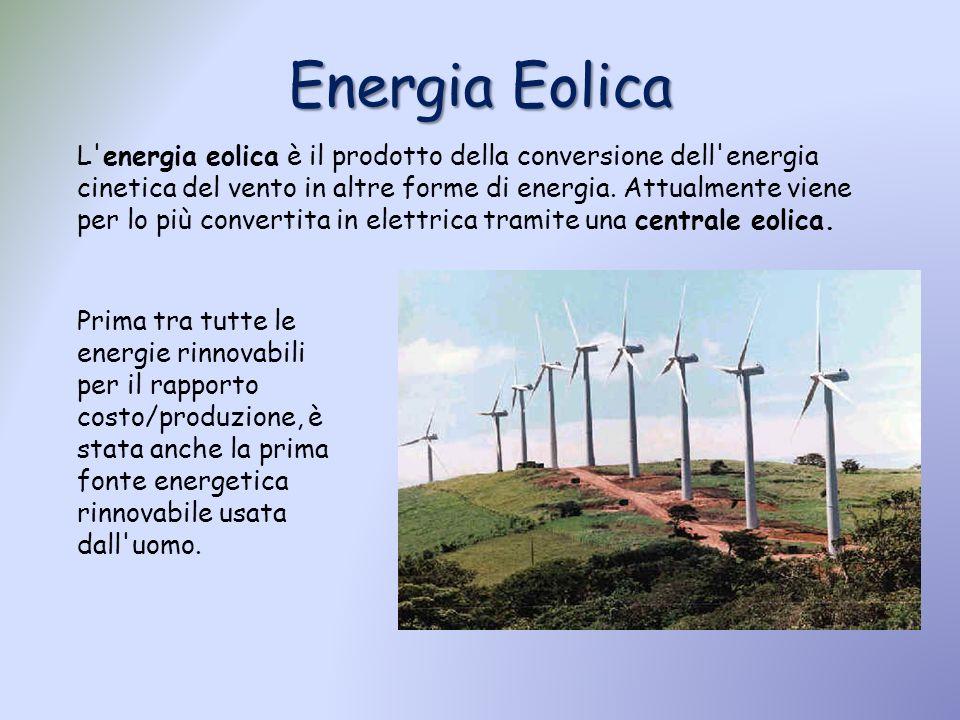 Energia Eolica L'energia eolica è il prodotto della conversione dell'energia cinetica del vento in altre forme di energia. Attualmente viene per lo pi