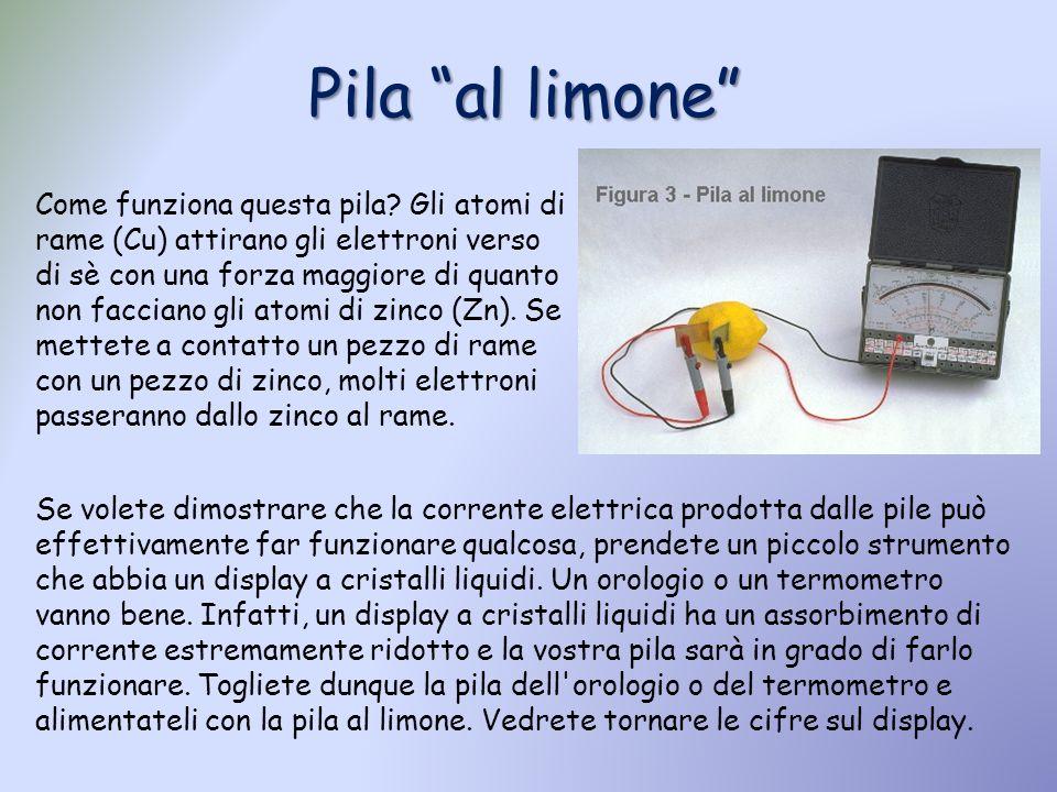 Pila al limone Se volete dimostrare che la corrente elettrica prodotta dalle pile può effettivamente far funzionare qualcosa, prendete un piccolo stru