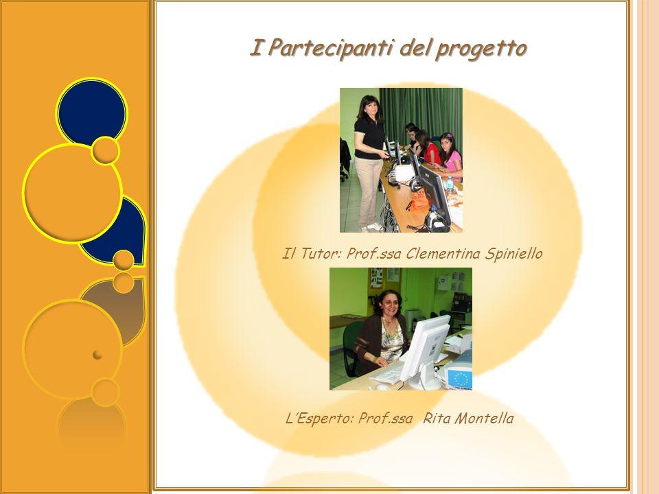 I Partecipanti del progetto Il Tutor: Prof.ssa Clementina Spiniello LEsperto: Prof.ssa Rita Montella