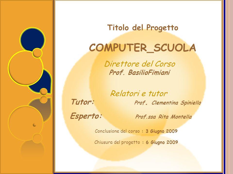 Titolo del Progetto COMPUTER_SCUOLA Conclusione del corso : 3 Giugno 2009 Chiusura del progetto : 6 Giugno 2009 Direttore del Corso Prof. BasilioFimia