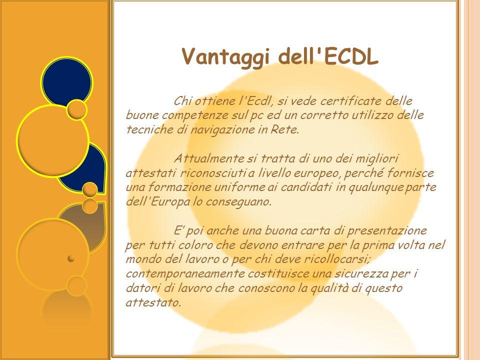 Chi ottiene l'Ecdl, si vede certificate delle buone competenze sul pc ed un corretto utilizzo delle tecniche di navigazione in Rete. Attualmente si tr
