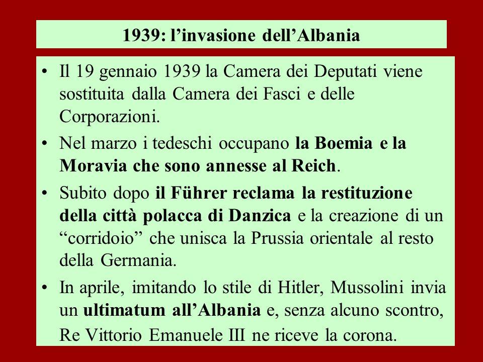 1939: linvasione dellAlbania Il 19 gennaio 1939 la Camera dei Deputati viene sostituita dalla Camera dei Fasci e delle Corporazioni. Nel marzo i tedes