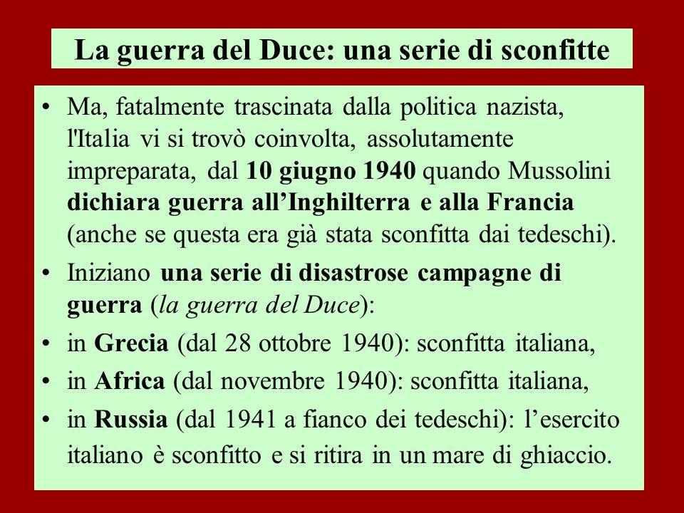 La guerra del Duce: una serie di sconfitte Ma, fatalmente trascinata dalla politica nazista, l'Italia vi si trovò coinvolta, assolutamente impreparata