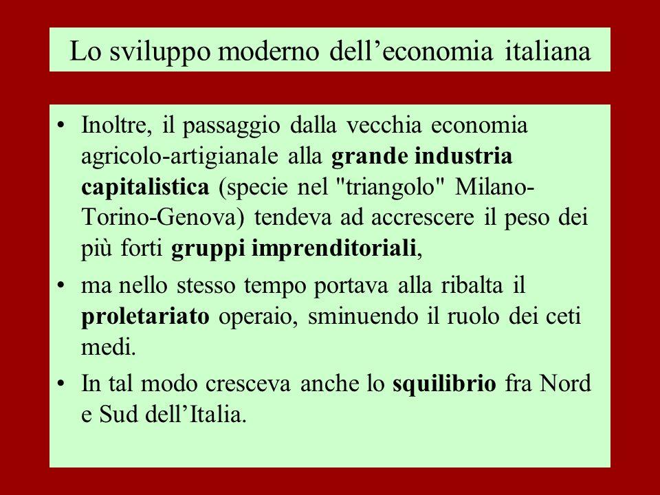 Lo sviluppo moderno delleconomia italiana Inoltre, il passaggio dalla vecchia economia agricolo-artigianale alla grande industria capitalistica (speci