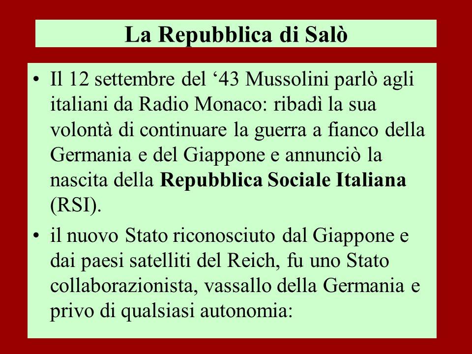 La Repubblica di Salò Il 12 settembre del 43 Mussolini parlò agli italiani da Radio Monaco: ribadì la sua volontà di continuare la guerra a fianco del