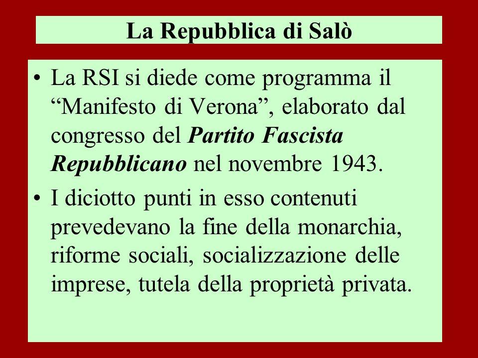 La Repubblica di Salò La RSI si diede come programma il Manifesto di Verona, elaborato dal congresso del Partito Fascista Repubblicano nel novembre 19