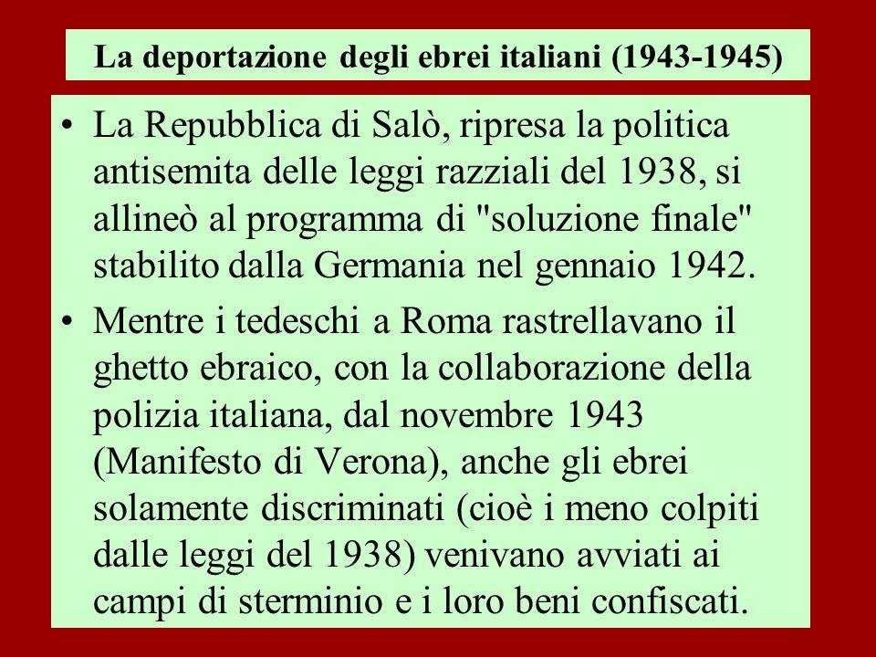 La deportazione degli ebrei italiani (1943-1945) La Repubblica di Salò, ripresa la politica antisemita delle leggi razziali del 1938, si allineò al pr