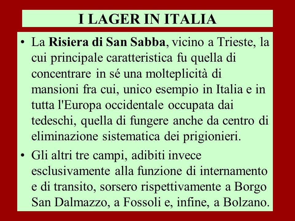 I LAGER IN ITALIA La Risiera di San Sabba, vicino a Trieste, la cui principale caratteristica fu quella di concentrare in sé una molteplicità di mansi
