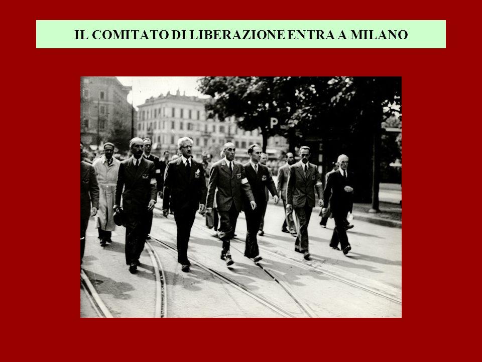 IL COMITATO DI LIBERAZIONE ENTRA A MILANO