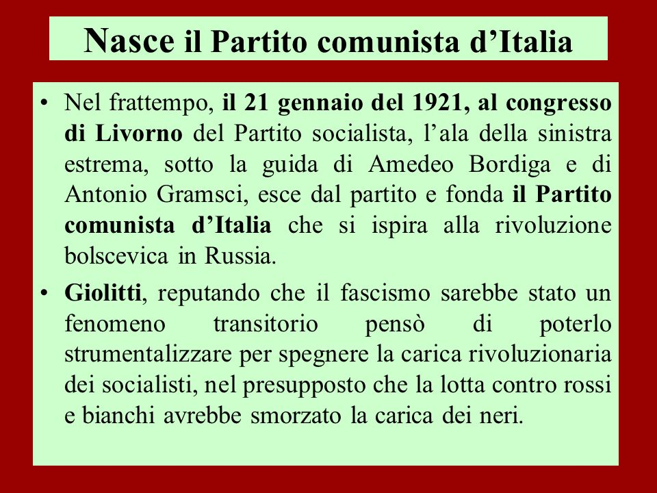 Nasce il Partito comunista dItalia Nel frattempo, il 21 gennaio del 1921, al congresso di Livorno del Partito socialista, lala della sinistra estrema,