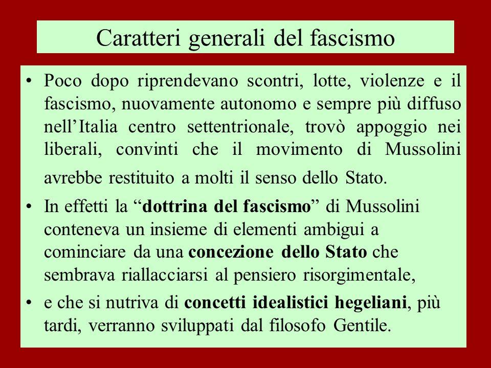Caratteri generali del fascismo Poco dopo riprendevano scontri, lotte, violenze e il fascismo, nuovamente autonomo e sempre più diffuso nellItalia cen
