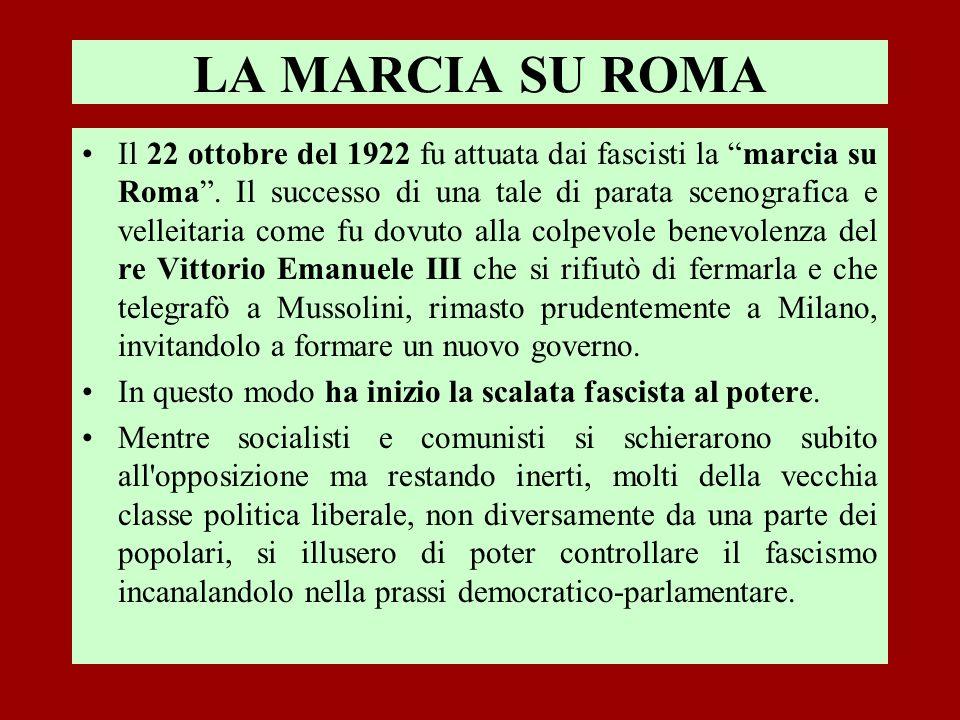 Il 22 ottobre del 1922 fu attuata dai fascisti la marcia su Roma. Il successo di una tale di parata scenografica e velleitaria come fu dovuto alla col