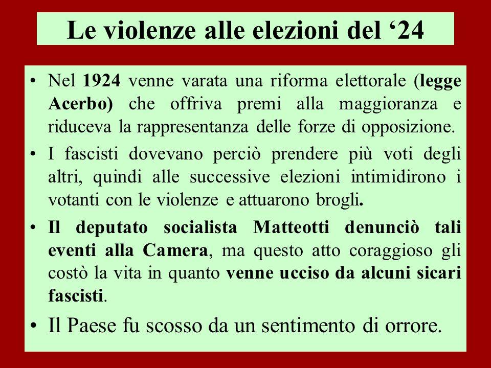 Le violenze alle elezioni del 24 Nel 1924 venne varata una riforma elettorale (legge Acerbo) che offriva premi alla maggioranza e riduceva la rapprese