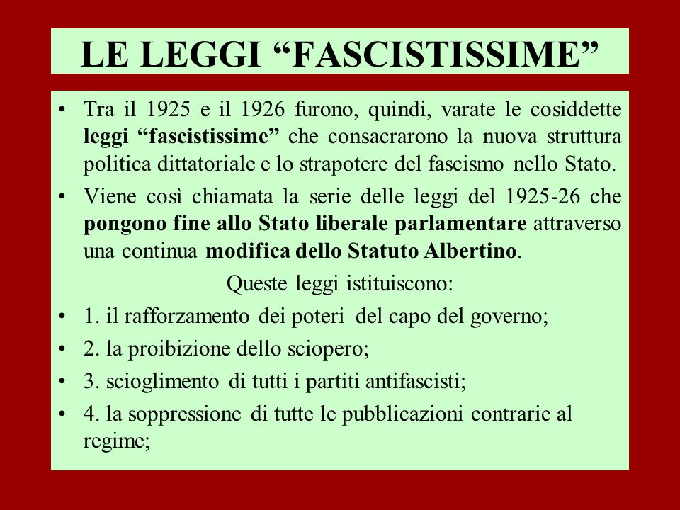 LE LEGGI FASCISTISSIME Tra il 1925 e il 1926 furono, quindi, varate le cosiddette leggi fascistissime che consacrarono la nuova struttura politica dit
