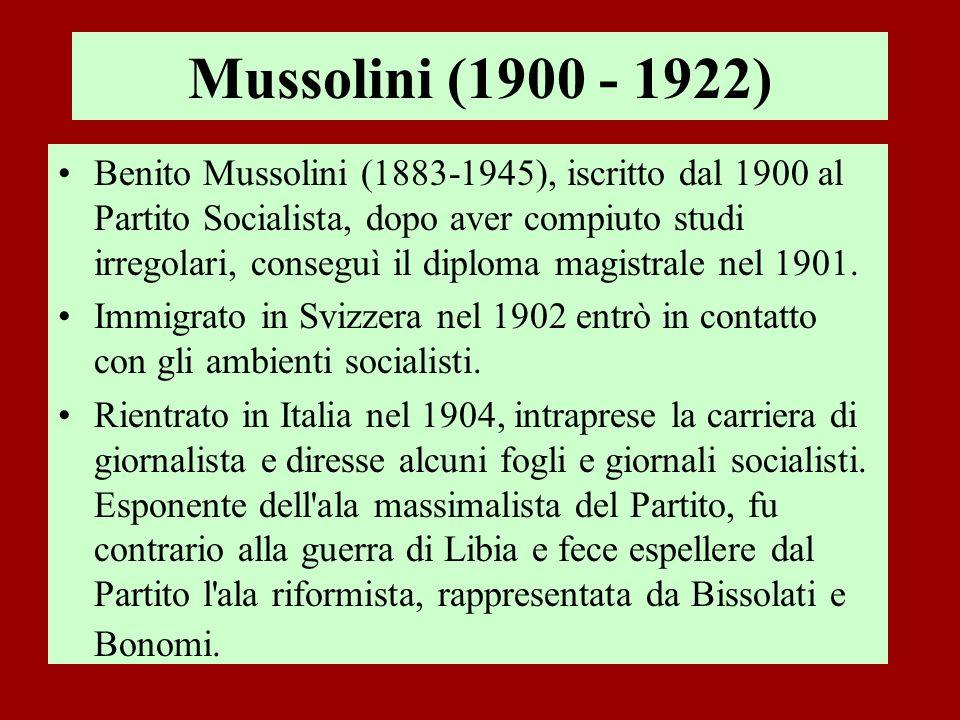Mussolini (1900 - 1922) Benito Mussolini (1883-1945), iscritto dal 1900 al Partito Socialista, dopo aver compiuto studi irregolari, conseguì il diplom