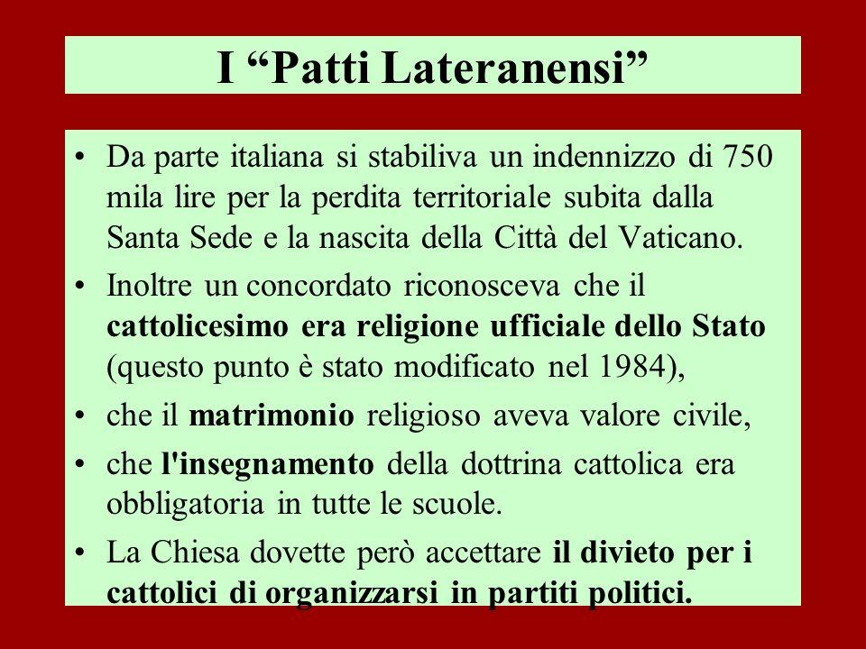 I Patti Lateranensi Da parte italiana si stabiliva un indennizzo di 750 mila lire per la perdita territoriale subita dalla Santa Sede e la nascita del